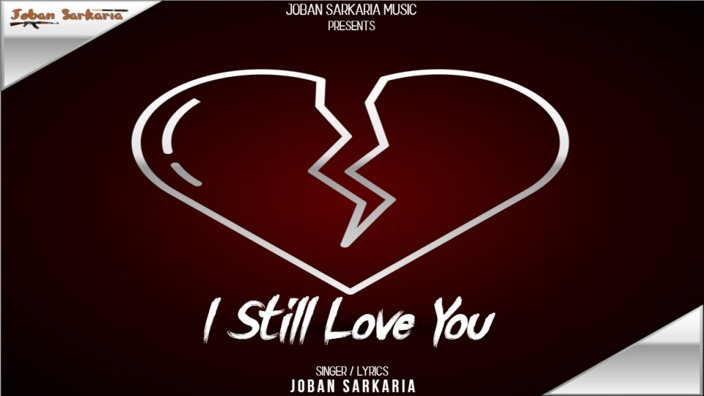I Still Love You by Joban Sarkaria mp3 download