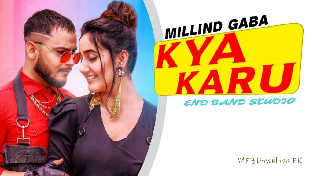 Kya Karu Millind Gaba Mp3 Song Download