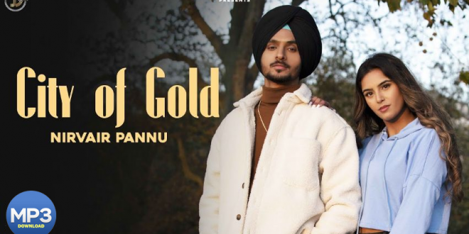 City Of Gold Nirvair Pannu Song MP3 Download