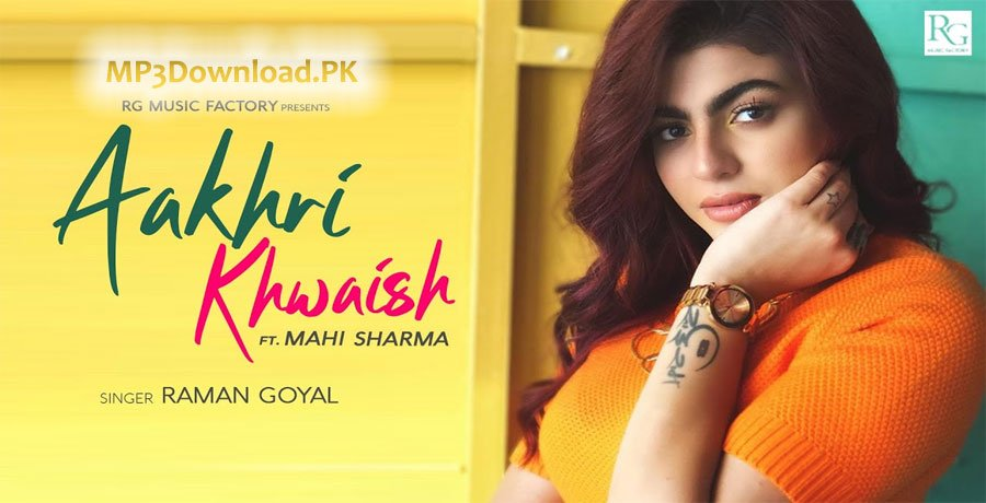Aakhri Khwaish Raman Goyal MP3 Song Download