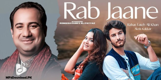 Rab Jaane Rahat Fateh Ali Khan MP3 Download - Romaisa Khan