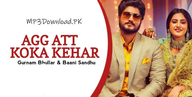 Agg Att Koka Kehar Gurnam Bhullar MP3 Song Download