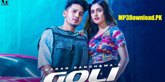 Goli Karan Randhawa MP3 Download Punjabi Song 2021