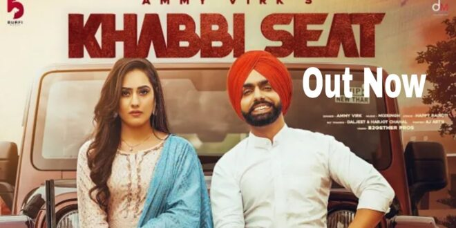 Khabbi Seat Ammy Virk MP3 Download - Punjabi Song 2021