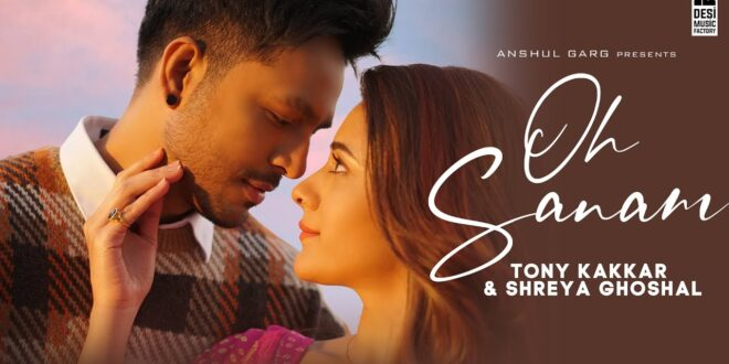 Oh Sanam Tony Kakkar Shreya Ghoshal MP3 Song Download